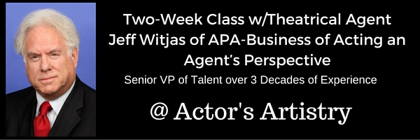Two-Week Class w-Theatrical Agent Jeff Witjas of APA-Business of Acting an Agent's Perspective (1)